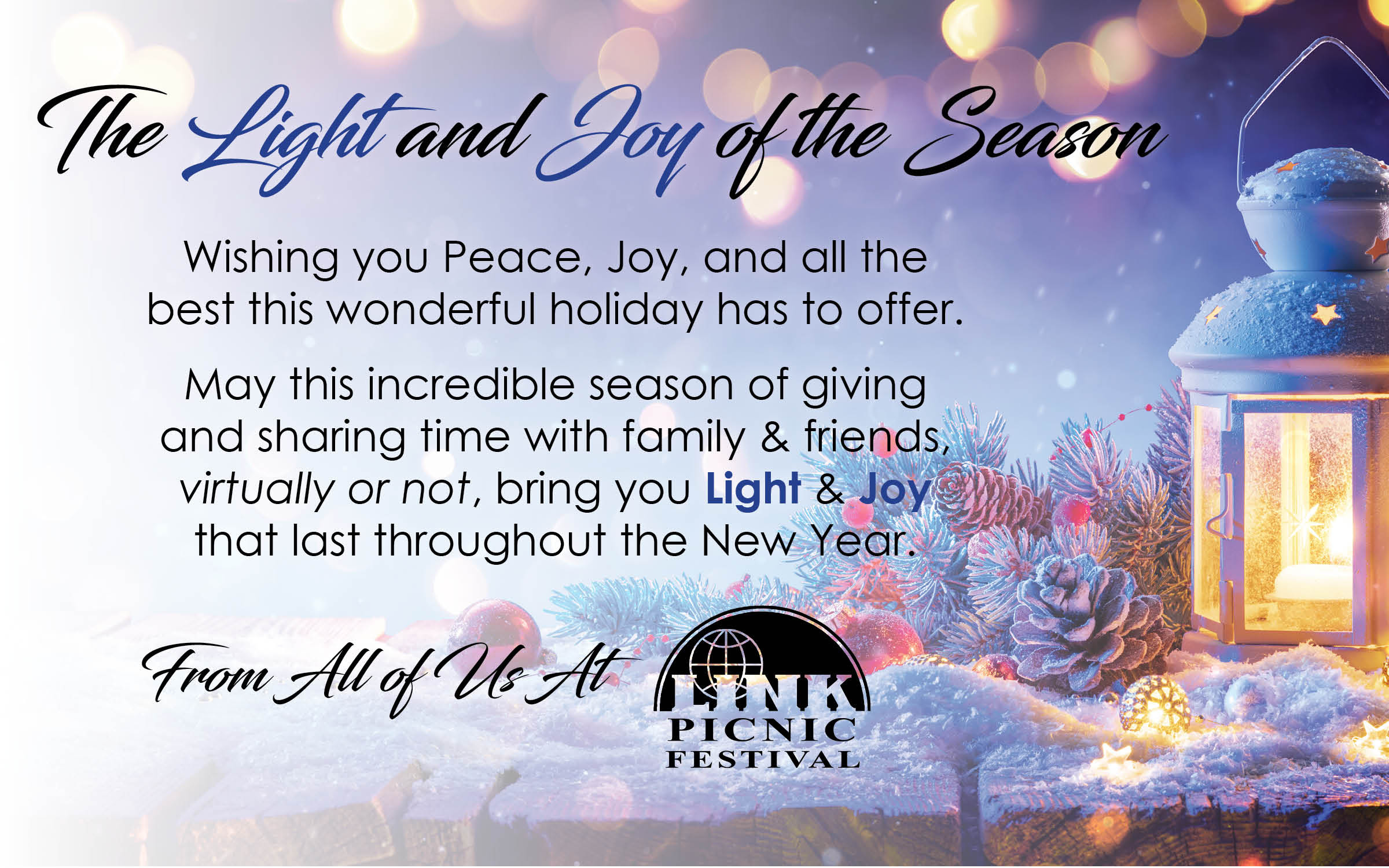 The Light and Joy of the Season Wishing you Peace, Joy, and all the best this wonderful holiday has to offer. May this incredible season of giving and sharing time sith family & friends, virtually or not, bring you Light & Joy that last throughout the year. From All of Us At LINK Picnic Festival